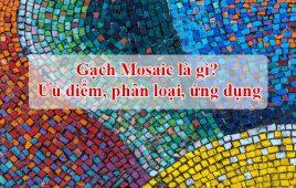 Gạch mosaic là gì? Ưu điểm và 7 ứng dụng quan trọng trong cuộc sống
